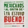 Mexicanos al grito de ¡ya estuvo bueno!