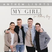 My Girl (For Mothers Day) - Anthem Lights