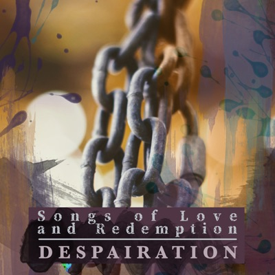 Songs of Love and Redemption - Despairation