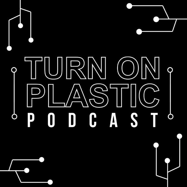 TURN ON PLASTIC PODCAST