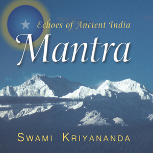 Swami Kriyananda - Mantra: Echoes of Ancient India