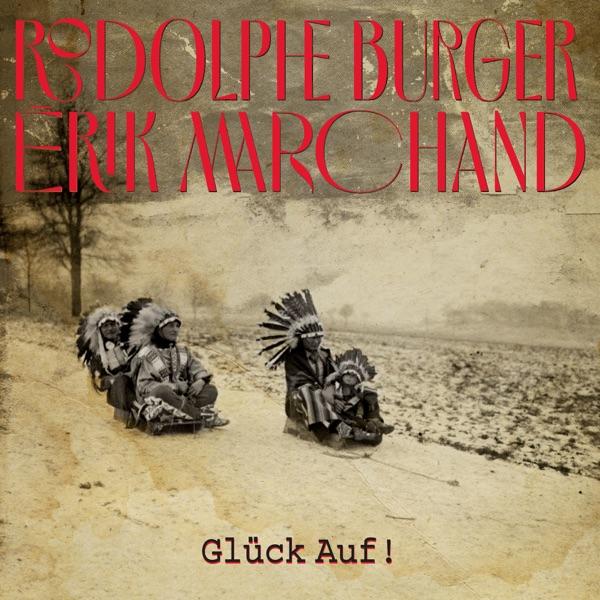 Glück Auf ! - Rodolphe Burger & Erik Marchand