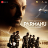 Parmanu (Original Motion Picture Soundtrack) - EP - Sachin-Jigar & Jeet Gannguli