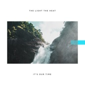 The Light the Heat - It's Our Time