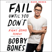 Fail Until You Don't: Fight. Grind. Repeat. (Unabridged) - Bobby Bones Cover Art
