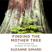 Finding the Mother Tree: Discovering the Wisdom of the Forest (Unabridged)