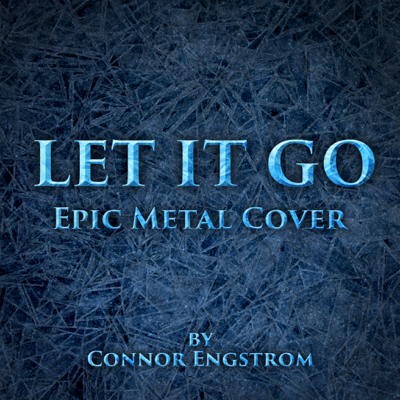 Let It Go (Epic Metal Cover) - Connor Engstrom song