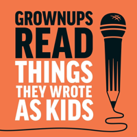 Podcast cover art for Grownups Read Things They Wrote as Kids
