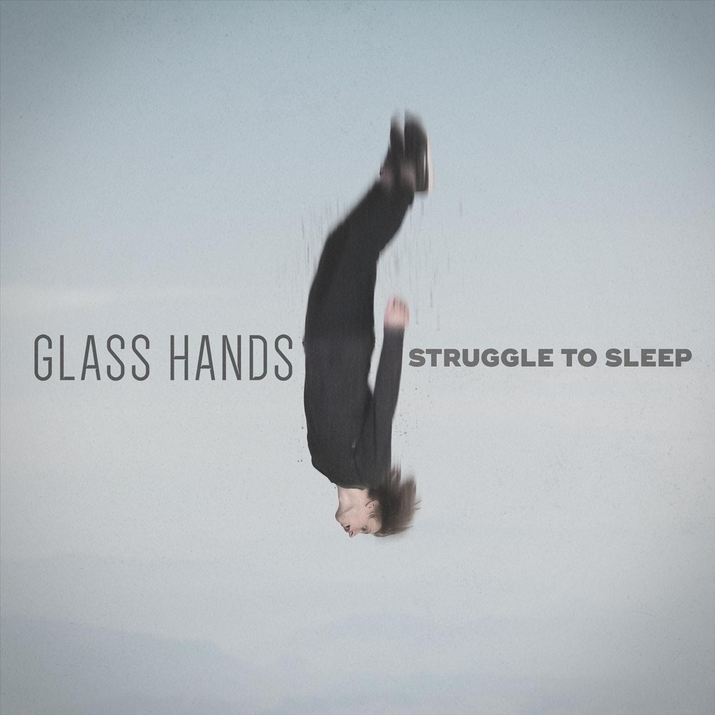 Glass Hands - Struggle to Sleep [Single] (2018)