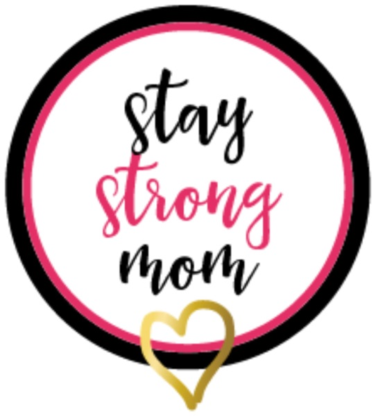Stay Strong Mom