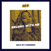 Belong With Me - Gold Up & Shenseea