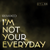 DYLAN - I'm Not Your Everyday (Remixed) - EP artwork