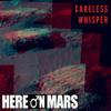 Here on Mars - Careless Whisper artwork