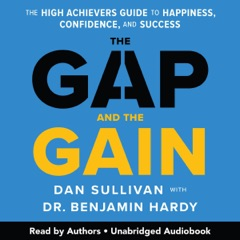 The Gap and the Gain: The High Achievers' Guide to Happiness, Confidence, and Success (Unabridged)