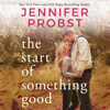 Jennifer Probst - The Start of Something Good (Unabridged)  artwork