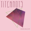 Titeknots - More Delicate artwork