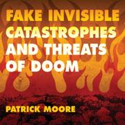 Fake Invisible Catastrophes and Threats of Doom (Unabridged)