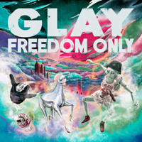 FREEDOM ONLY - GLAY