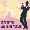 Jazz with Eastern Accent