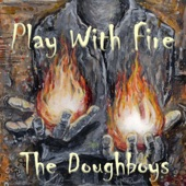 The Doughboys - Play with Fire