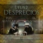 Pepe Aguilar & El Fantasma - Tus Desprecios