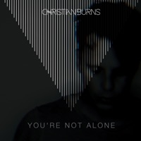 Youre Not Alone (rmx) - CHRISTIAN BURNS