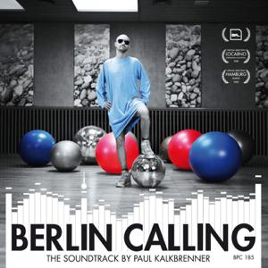 Paul Kalkbrenner - Berlin Calling - The Soundtrack by Paul Kalkbrenner (Original Motion Picture Soundtrack)