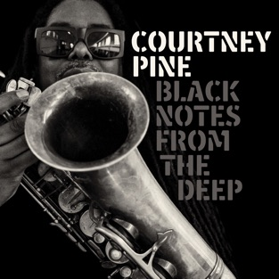 Black Notes from the Deep – Courtney Pine