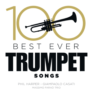 Phil Harper, Massimo Faraò Trio & Giampaolo Casati - 100 Best Ever Trumpet Songs