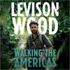 Levison Wood - Walking the Americas (Unabridged) artwork