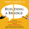 Building a Bridge: How the Catholic Church and the LGBT Community Can Enter into a Relationship of  Respect, Compassion, and Sensitivity (Unabridged) - James Martin