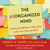 Nancy A. Ratey & John Ratey, MD - foreword - The Disorganized Mind: Coaching Your ADHD Brain to Take Control of Your Time, Tasks, and Talents (Unabridged)  artwork