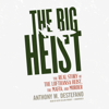 Anthony M. DeStefano - The Big Heist: The Real Story of the Lufthansa Heist, the Mafia, and Murder (Unabridged) artwork