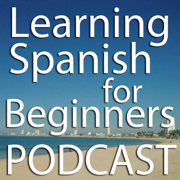 Learning Spanish for Beginners Podcast - The Place to Learn Mexico 's Conversational Spanish.