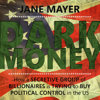 Jane Mayer - Dark Money: How a secretive group of billionaires is trying to buy political control in the US (Unabridged) artwork