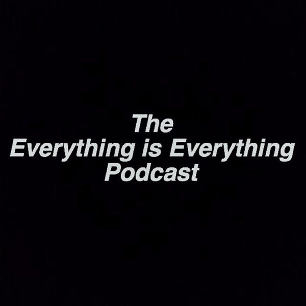 The Everything Is Everything Podcast