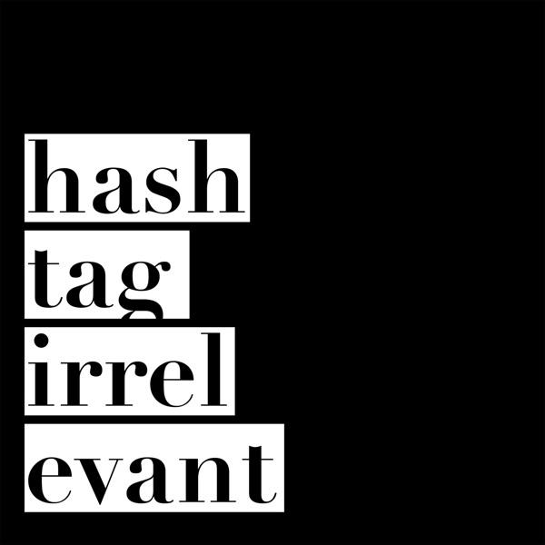 Hashtag Irrelevant