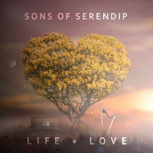 Life + Love – Sons of Serendip