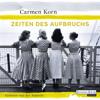 Carmen Korn - Zeiten des Aufbruchs: Jahrhundert-Trilogie 2 artwork