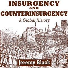 Insurgency and Counterinsurgency: A Global History (Unabridged)