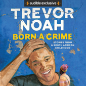 Born a Crime: Stories from a South African Childhood (Unabridged)