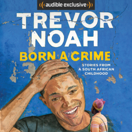 Born a Crime: Stories from a South African Childhood (Unabridged) audiobook