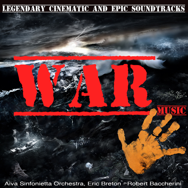 War Music (Legendary Cinematic and Epic Soundtracks) by Aiva Sinfonietta  Orchestra, Eric Breton & Robert Baccherini on iTunes