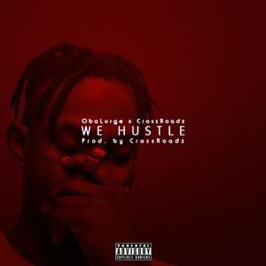 Oba Lurge - We Hustle feat. Crossroadz