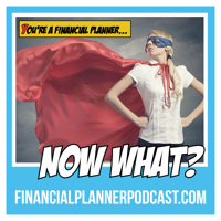 Podcast cover art for You're A Financial Planner; Now What?