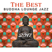 The Best Buddha Lounge Jazz 2017: Relaxing Instrumental Songs Collection, Sexy Saxophone, Acoustic Guitar, Smooth Piano Bar, Spanish Background Music