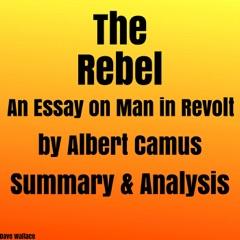 The Rebel: An Essay on Man in Revolt by Albert Camus: Summary & Analysis (Unabridged)
