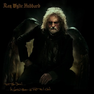 Tell the Devil I'm Gettin' There as Fast as I Can – Ray Wylie Hubbard