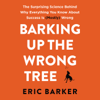 Eric Barker - Barking up the Wrong Tree: The Surprising Science Behind Why Everything You Know About Success Is (Mostly) Wrong (Unabridged)  artwork