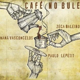 Café no Bule – Zeca Baleiro, Naná Vasconcelos & Paulo Lepetit